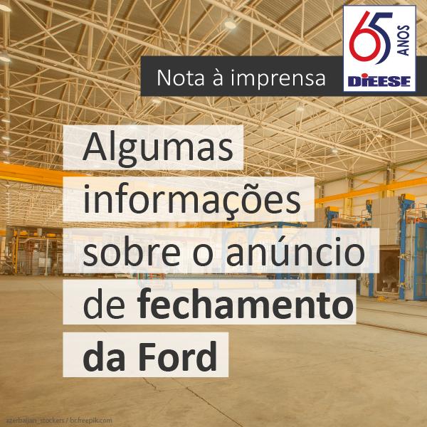 O DIEESE divulga nota à imprensa sobre o anúncio de fechamento da Ford no Brasil